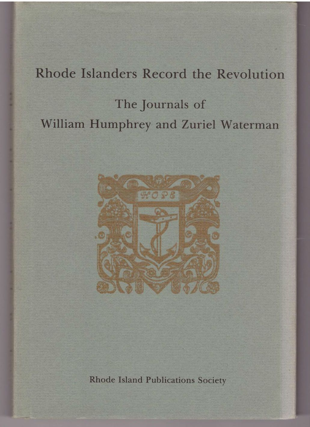 Rhode Islanders record the Revolution: The journals of William Humphrey and Zuriel Waterman (Rhode Island revolutionary heritage series)