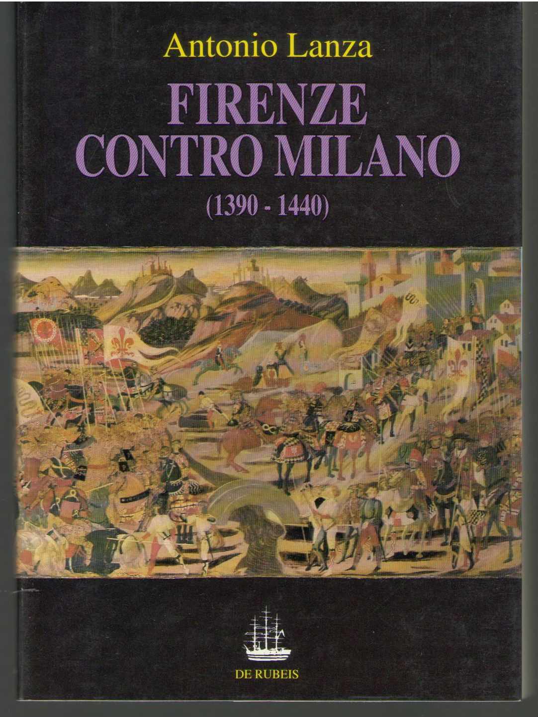 Firenze contro Milano: Gli intellettuali fiorentini nelle guerre con i Visconti, 1390-1440 (Medioevo e Rinascimento), Antonio Lanza
